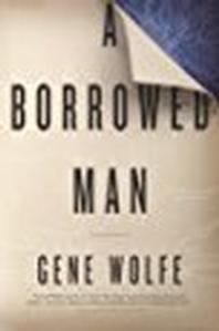 A borrowed man, Gene Wolfe