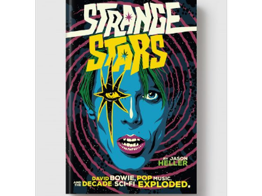 Strange Stars: David Bowie, Pop Music, and the Decade Sci-Fi Exploded, by Jason Heller