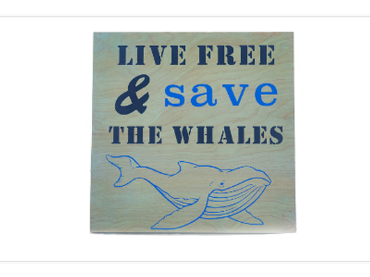 Wood Sign 'Live Free & Save the Whales'