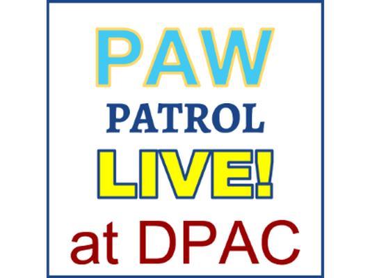 Paw Patrol Live! at DPAC May 4 Tickets, Parking & President's Club
