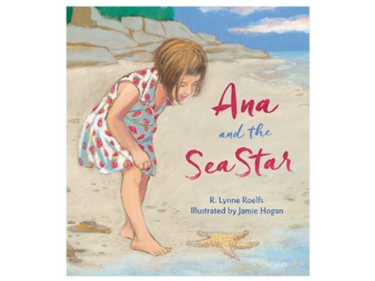 Ana and the Sea Star by R. Lynne Roelfs, Illustrated by Jamie Hogan