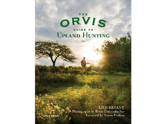 Orvis Guide to Upland Hunting by Reid Bryant '00