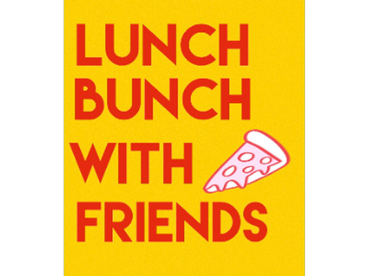 Lunch Bunch with your choice of 3-4 friends
