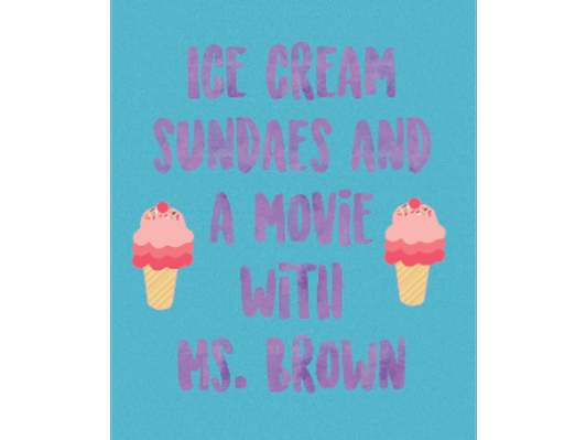 Ice Cream Sundaes and a Movie - Ms. Brown