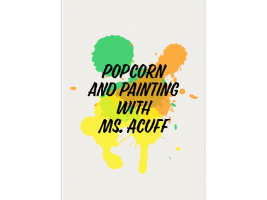 Popcorn and Painting - Ms. Acuff