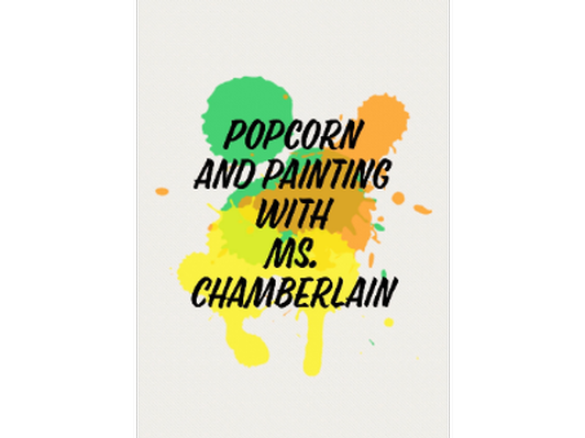 Popcorn and Painting - Ms. Chamberlain