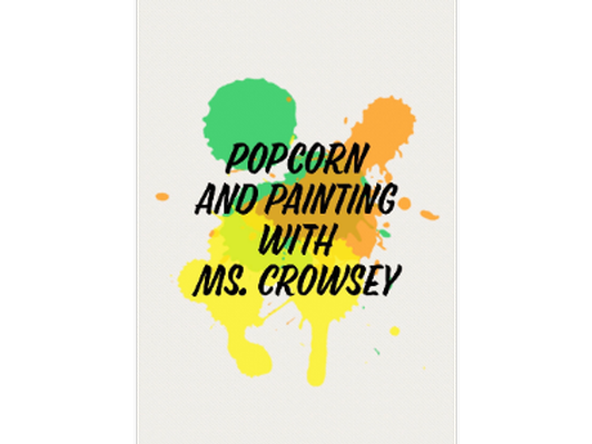 Popcorn and Painting - Ms. Crowsey