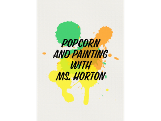 Popcorn and Painting - Ms. Horton