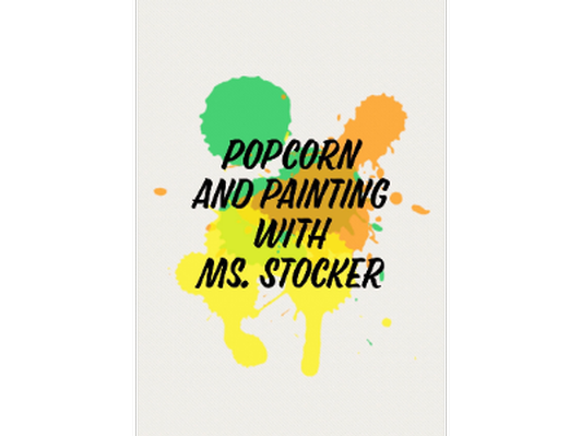 Popcorn and Painting - Ms. Stocker