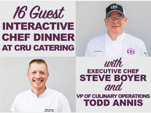Interactive Chef Dinner with Steve and Todd at Cru Catering (16 Guests)