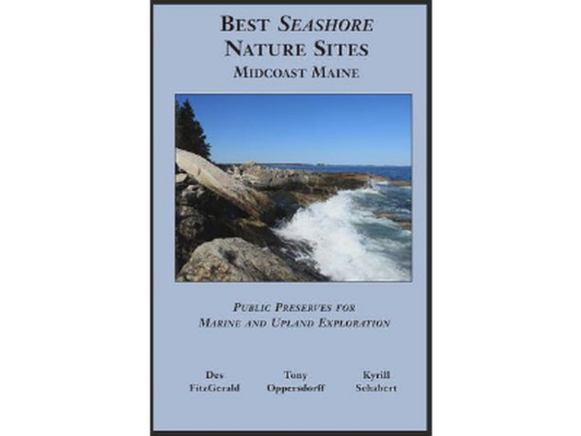 Best Seashore Nature Sites: MidCoast Maine by Des FitzGerald, Tony Oppersdorff, and Kyrill Schabert