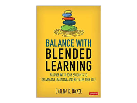 """Balance With Blended Learning: Partner With Your Students to Reimagine Learning and Reclaim Your Life"""
