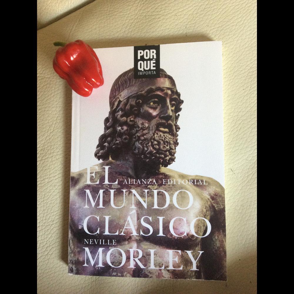 Neville Morley's El mundo clásico: ¿Por que importa? AND MORE