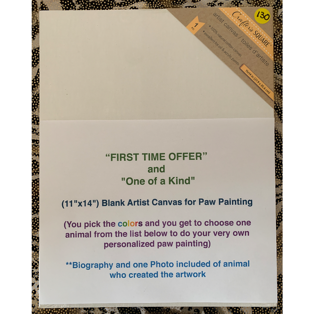 """""""FIRST TIME OFFER and """"""""One of a Kind"""""""" (11""""""""x14"""""""") Blank Artist Canvas (You pick the colors and you get to choose one animal from the listed in description to do your very own personal paw painting)"""